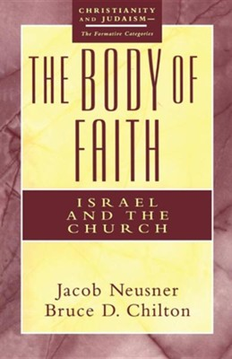 Body of Faith: Israel and the Church  -     By: Jacob Neusner, Bruce Chilton
