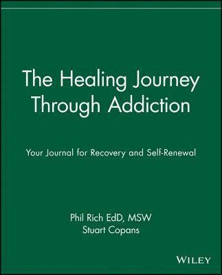 The Healing Journey Through Addiction: Your Journal for Recovery and Self-Renewal  -     By: Phil Rich, Stuart Copans
