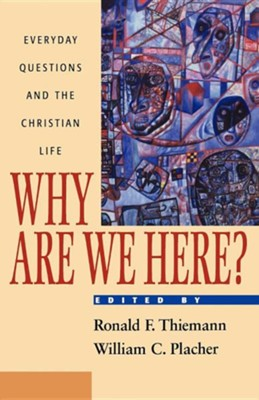 Why Are We Here?                                          -     Edited By: Ronald F. Thiemann, William C. Placher     By: Edited by Ronald F. Thiemann and William C. Placher