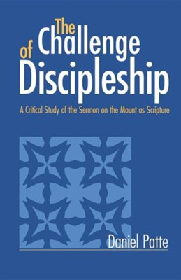 The Challenge of Discipleship: A Critical Study of the  Sermon on the Mount as Scripture  -     By: Daniel Patte