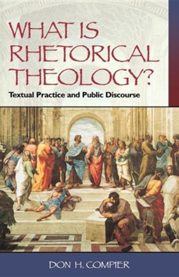 What Is Rhetorical Theology   -     By: Don H. Compier