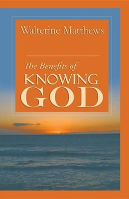 The Benefits of Knowing God  -     By: Walterine Matthews