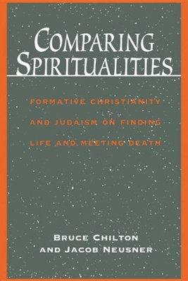 Comparing Spiritualities: On Finding Life and Meeting Death  -     By: Bruce Chilton, Jacob Neusner