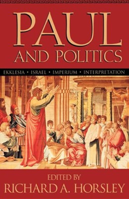 Paul and Politics                                 -     Edited By: Richard A. Horsley