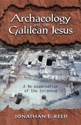 Archaeology and the Galilean Jesus  -     By: Jonathan L. Reed