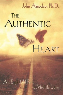 The Authentic Heart: An Eightfold Path to Midlife Love  -     By: John Amodeo Ph.D.