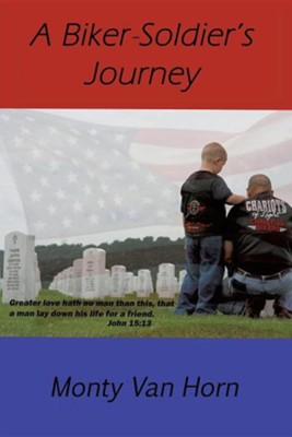 A Biker-Soldier's Journey  -     By: Monty Van Horn