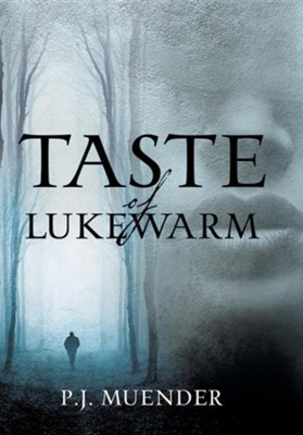Taste of Lukewarm  -     By: P.J. Muender