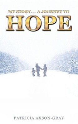 My Story . . . a Journey to Hope  -     By: Patricia Axson-Gray