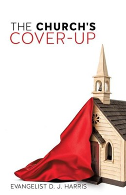 The Church's Cover-Up  -     By: Evangelist D.J. Harris