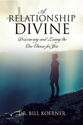 A Relationship Divine: Discovering and Loving the One Chosen for You  -     By: Dr. Bill Koerner