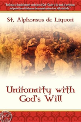 Uniformity with God's Will  -     By: St. Alphonsus de Liguori