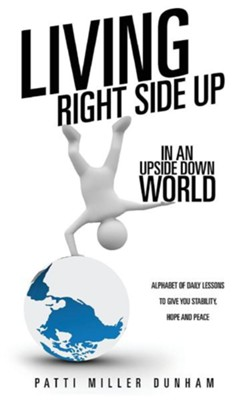 Living Right Side Up in an Upside Down World  -     By: Patti Miller Dunham