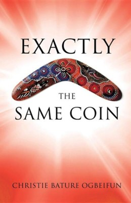 Exactly the Same Coin  -     By: Christie Bature