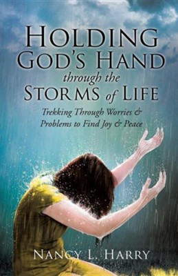 Holding God's Hand Through the Storms of Life  -     By: Nancy L. Harry