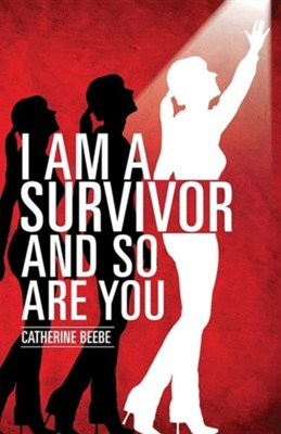 I Am a Survivor and So Are You  -     By: Catherine Beebe