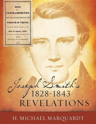 Joseph Smith's 1828-1843 Revelations  -     By: H. Michael Marquardt