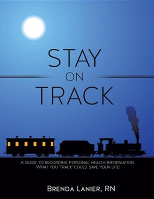 Stay on Track  -     By: Brenda Lanier R.N.