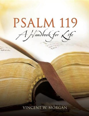 Psalm 119, a Handbook for Life  -     By: Vincent W. Morgan