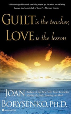 Guilt Is the Teacher, Love Is the Lesson  -     By: Joan Borysenko