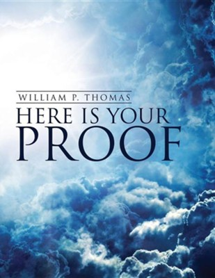 Here Is Your Proof  -     By: William P. Thomas