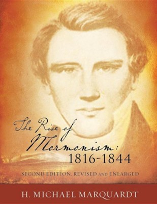 The Rise of Mormonism: 1816-1844: Second Edition, Revised and Enlarged  -     By: H. Michael Marquardt