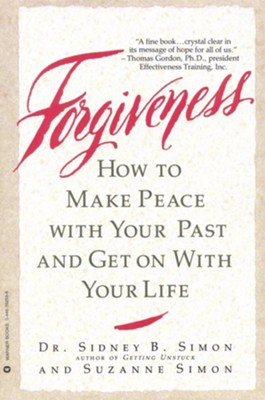 Forgiveness: How to Make Peace with Your Past and Get on with Your Life  -     By: Dr. Sidney B. Simon, Suzanne Simon