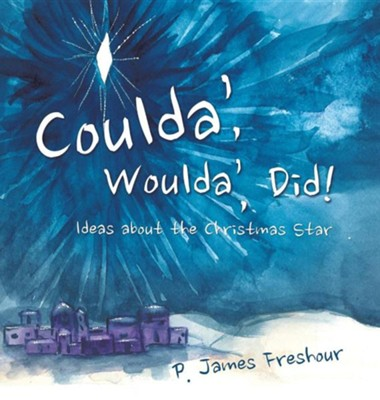 Coulda', Woulda', Did!  -     By: P. James Freshour