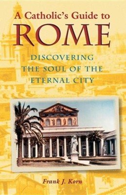 A Catholic's Guide to Rome   -     By: Frank J. Korn