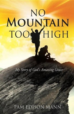 No Mountain Too High  -     By: Pam Edison Mann