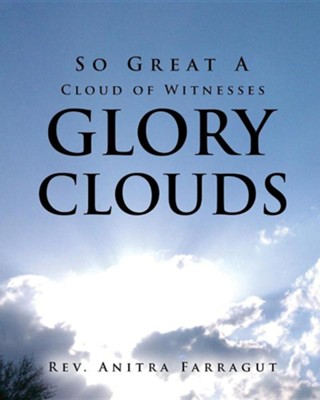 So Great a Cloud of Witnesses Glory Clouds  -     By: Rev. Anitra Farragut