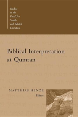 Biblical Interpretation at Qumran  -     Edited By: Matthias Henze     By: Matthias Henze, ed.