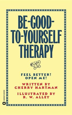 Be-Good-To-Yourself Therapy  -     By: Cherry Hartman, R.W. Alley     Illustrated By: R.W. Alley
