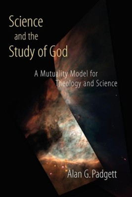 Science and the Study of God: A Mutuality Model for Theology and Science  -     By: Alan G. Padgett
