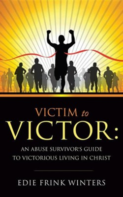 Victim to Victor: An Abuse Survivor's Guide to Victorious Living in Christ  -     By: Edie Frink Winters