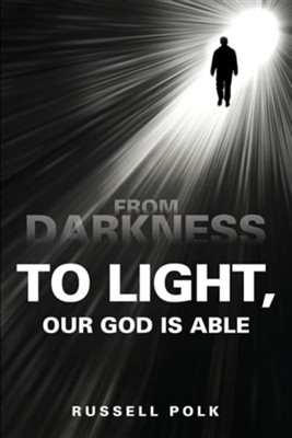 From Darkness to Light, Our God Is Able  -     By: Russell Polk