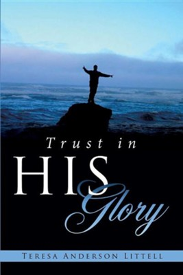 Trust in His Glory  -     By: Teresa Anderson Littell