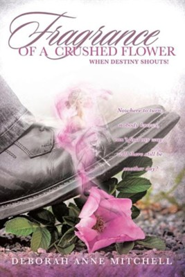 Fragrance of a Crushed Flower  -     By: Deborah Anne Mitchell