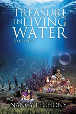 Treasure in Living Water Volume 2  -     By: Nancy Pechony