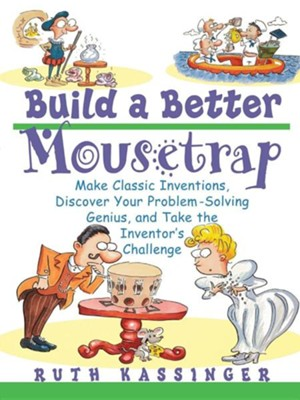 Build a Better Mousetrap: Make Classic Inventions, Discover Your Problem Solving Genius, and Take the Inventor's Challenge  -     By: Ruth G. Kassinger