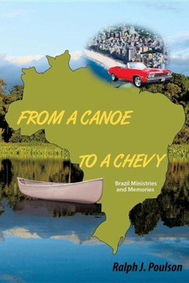 From a Canoe to a Chevy  -     By: Ralph J. Poulson