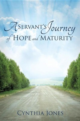 A Servant's Journey of Hope and Maturity  -     By: Cynthia Jones