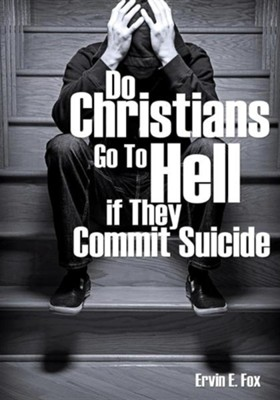 Do Christians Go to Hell If They Commit Suicide  -     By: Ervin E. Fox