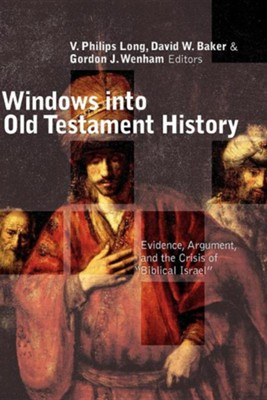 Windows into Old Testament History: Evidence, Argument, and the Crisis of Biblical Israel  -     Edited By: V. Phillips Long, David W. Baker