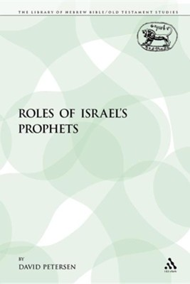 The Roles of Israel's Prophets  -     By: David Petersen