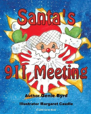 Santa's 911 Meeting  -     By: Genie Byrd     Illustrated By: Margaret Caudle
