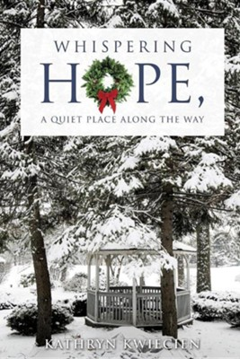 Whispering Hope, a Quiet Place Along the Way  -     By: Kathryn Kwiecien