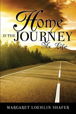 Home Is the Journey  -     By: Margaret Loehlin Shafer