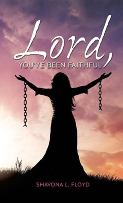 Lord, You've Been Faithful  -     By: Shavona L. Floyd