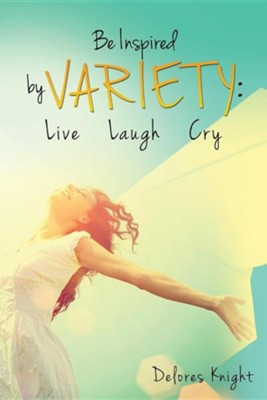 Be Inspired by Variety: Live Laugh Cry  -     By: Delores Knight